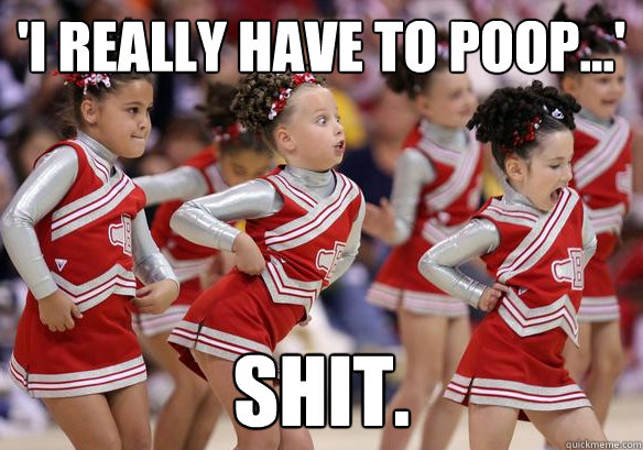 I Really Have To Poop Shit Funny Cheerleading Meme Image