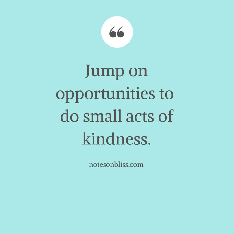 One Random Act Of Kindness At A Time Quote: Jump On Opportunities To Do Small Acts Of Kindness