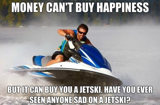 Money Can't Buy Happiness But It Can Buy You A Jetski Funny Money Meme Picture