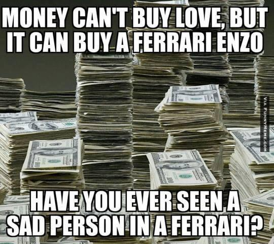 Money Can't Buy Love But It Can Buy A Ferrari Enzo Funny Money Meme Image