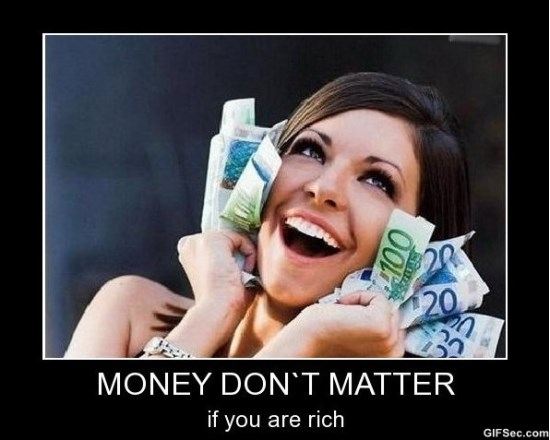 Money Don't Matter If You Are Rich Funny Money Meme Photo
