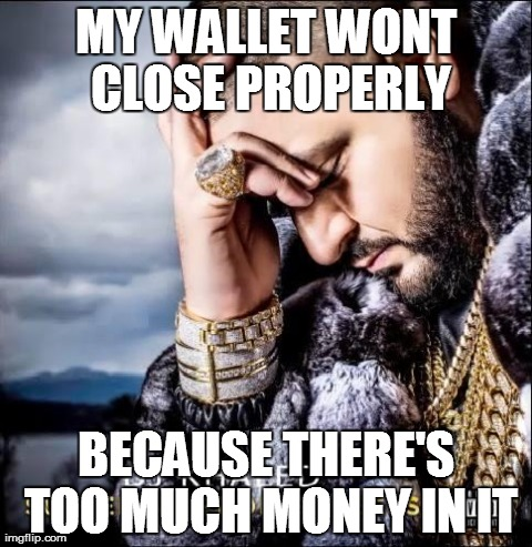 My Wallet Wont Close Properly Because Theres Too Much Money In It Funny Money Meme Image 50 very funny money meme pictures and images