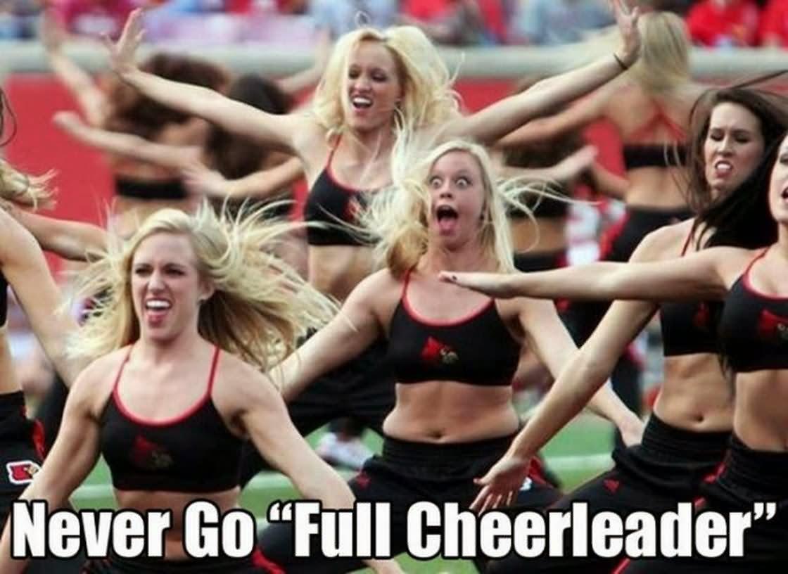Never Go Full Cheerleader Funny Meme Image
