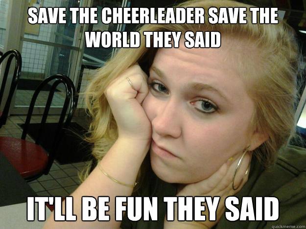 Save The Cheerleader Save The World They Said Funny Cheerleading Meme Image