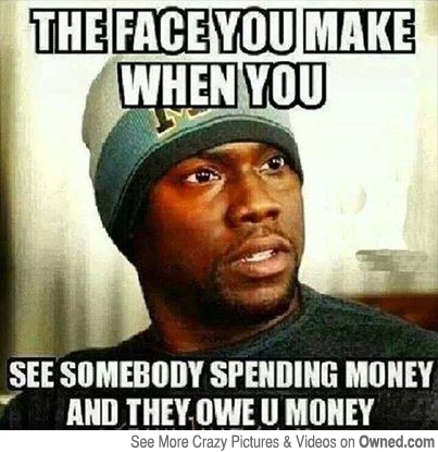The Face You Make When You See Somebody Spending Money And They Owe U Money Funny Money Meme Image