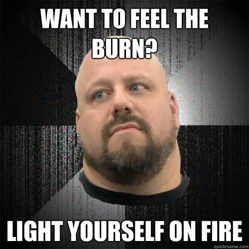 30 very funny burn meme photos that will make you laugh want to feel the burn light yourself on fire funny meme image solutioingenieria Images
