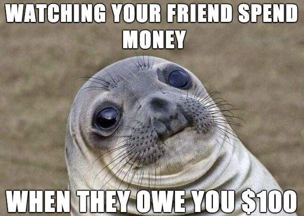 Watching Your Friend Spend Money Funny Money Meme Image