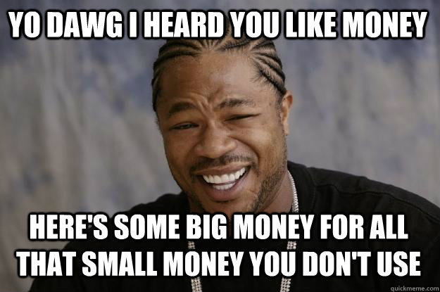 Yo Dawg I Heard You Like Money Funny Meme