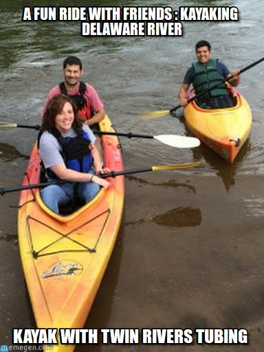 A Fun Ride With Friends Kayaking Delaware River Funny Canoeing Meme Image a fun ride with friends kayaking delaware river funny canoeing