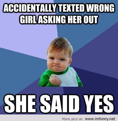 Accidentally Texted Wrong Girl Asking Her Out She Said Yes Funny Cool Meme Picture 40 most funny cool meme images and pictures that will make you laugh,Cool Memes