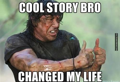 Cool Story Bro Changed My Life Funny Cool Meme Picture 40 most funny cool meme images and pictures that will make you laugh
