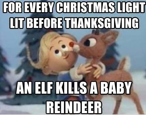 Funny Reindeer Meme : For every christmas light lit before thanksgiving an elf kills a
