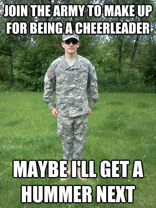 Join The Army To Make Up For Being A Cheerleader Funny Army Meme Image 30 very funny army meme photos and picture of all the time