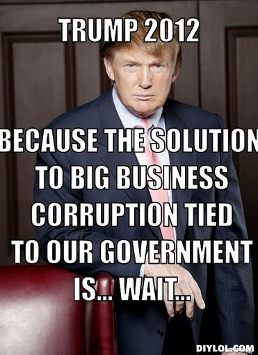 Because The Solution To Big Business Corruption Tied To Our Government Is Wait Funny Donald Trump Meme Image funny donald trump meme askideas com