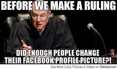 Before We Make A Ruling Did Enough People Change Their Facebook Profile Picture Funny Political Meme Image before we make a ruling did enough people change their facebook