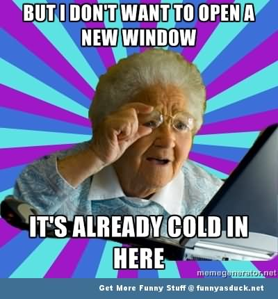 but i don t want to open a new window funny internet meme picture