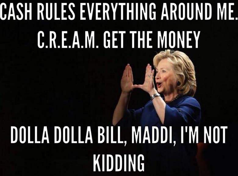 Cash Rules Everything Around Me C.R.E.A.M. Get The Money Funny Hillary Clinton Meme Image