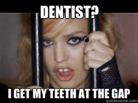 Dentist I Get My Teeth At The Gap Funny Teeth Meme Image 25 very funny teeth meme images you need to see before you die