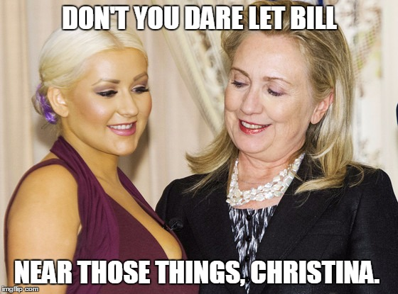 Funny Hillary Clinton Meme Don't You Dare Let Bill Near Those Things Christina Picture