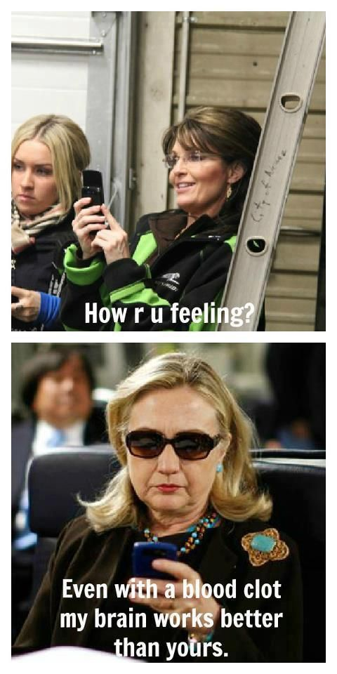Funny Hillary Clinton Meme Even With A Blood Clot My Brain Works Better Than Yours Image