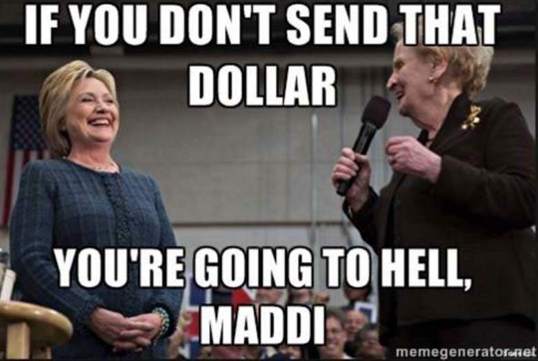 Funny Hillary Clinton Meme If You Don't Send That Dollar You Are Going To Hell Maddi Image