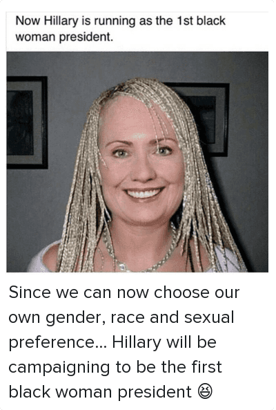 Funny Hillary Clinton Meme Now Hillary Is Running As The 1st Black Woman President Image