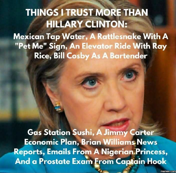 Funny Hillary Clinton Meme Things I Trust More Than Hillary Clinton Image