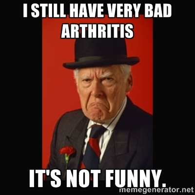 Funny Old Man Meme I Still Have Very Bad Arthritis Its Not Funny Image 24 funniest old man memes that will make you laugh,Arthritis Memes