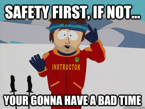 Funny-Safety-Meme-Safety-First-If-Not-Yo