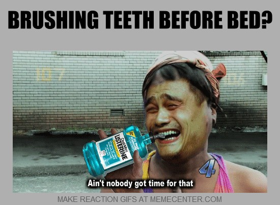 Funny Teeth Meme Brushing Teeth Before Bed Aint Nobody Got Time For That Picture 25 very funny teeth meme images you need to see before you die