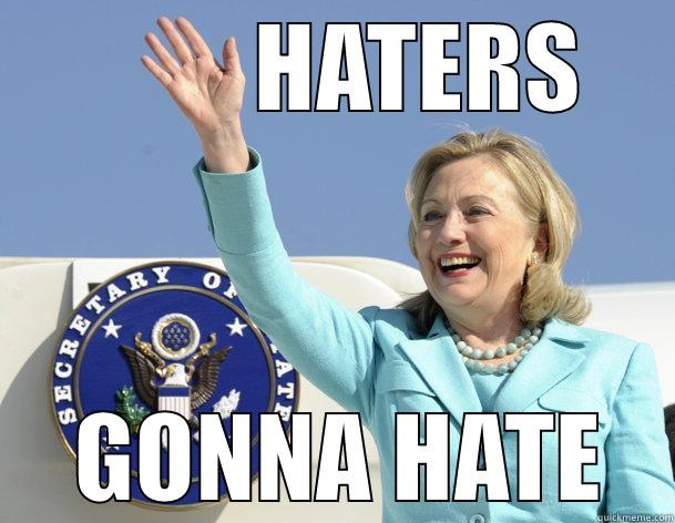 Haters Gonna Hate Funny Hillary Clinton Meme Picture