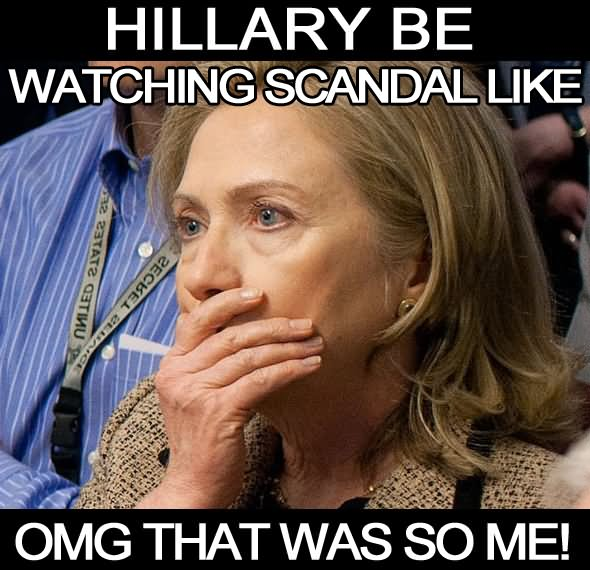 Hillary Be Watching Scandal Like Omg That Was So Me Funny Hillary Clinton Meme Image
