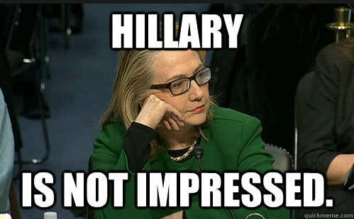 Hillary Is Not Impressed Funny Hillary Clinton Meme Image
