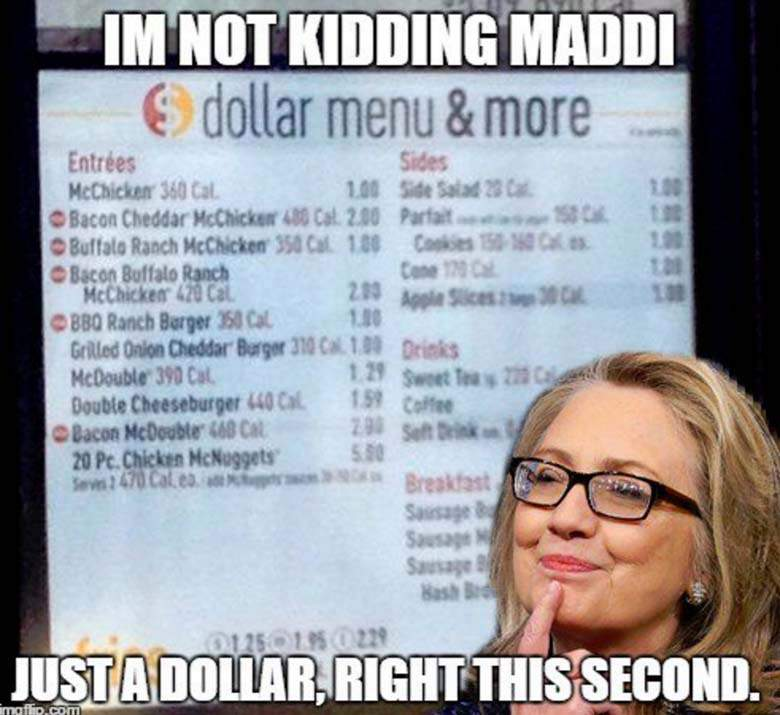 I Am Not Kidding Maddi Just A Dollar Right This Second Funny Hillary Clinton Meme Picture