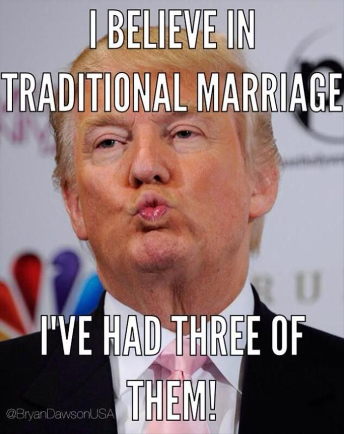 I Believe In Traditional Marriage I Had Three Of Them Funny Political Meme Image 30 most funniest political memes that will make you laugh