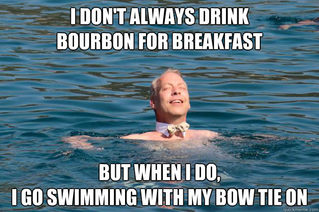 I Dont Always Drink Bourbon For Breakfast But When I Do I Go Swimming With My Bow Tie On Funny Swimming Meme Picture 27 most funniest swimming meme pictures of all the time