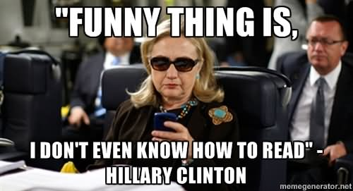 I Don't Even Know How To Read Hillary Clinton Funny Meme Image