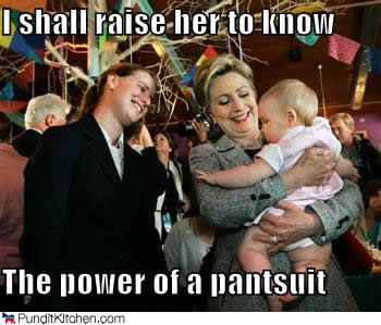 I Shall Raise Her To Know The Power Of A Pantsuit Funny Hillary Clinton Meme Picture