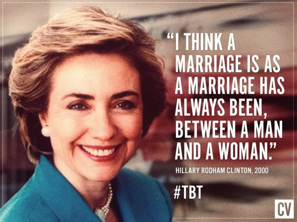 I Think A Marriage Is As A Marriage Has Always Been Between A Man And Woman Funny Hillary Clinton Meme Image