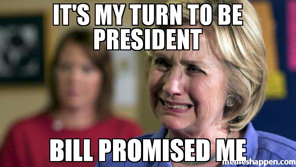 It's My Turn To Be President Bill Promised Me Funny Hillary Clinton Picture