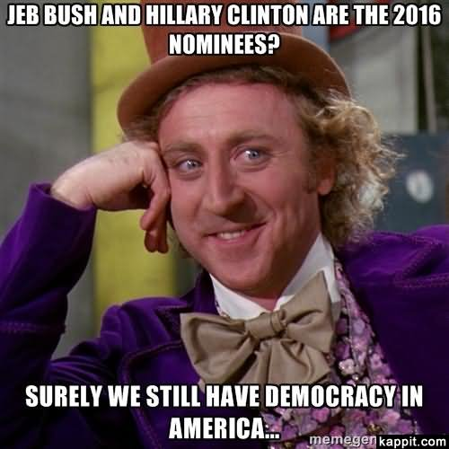 Jeb Bush And Hillary Clinton Are The 2016 Nominees Funny Meme Image
