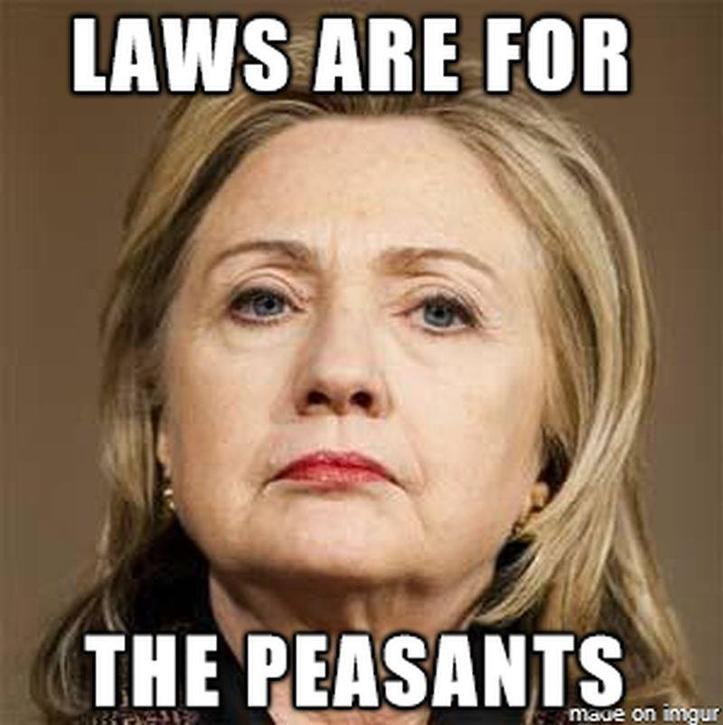 Laws Are For The Peasants Funny Hillary Clinton Meme Picture