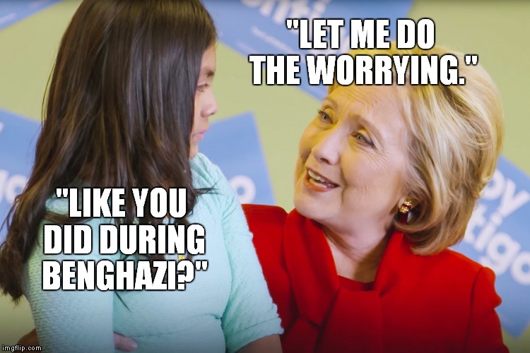 Like You Did During Benghazi Let Me Do The Worrying Funny Hillary Clinton Meme Photo