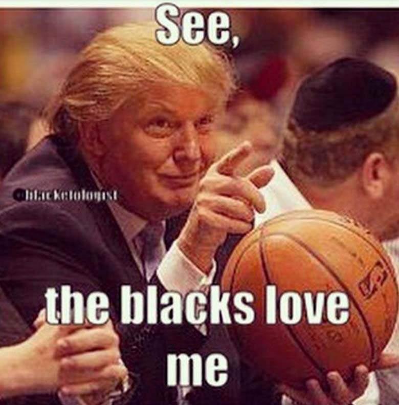 See The Blacks Love Me Funny Donald Trump Meme Picture