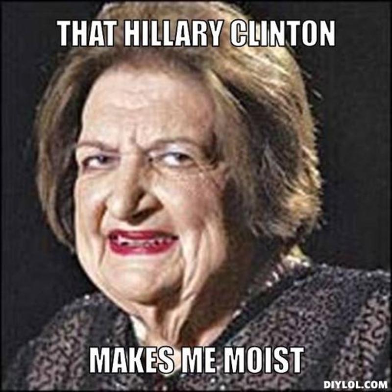 That Hillary Clinton Makes Me Moist Funny Hillary Clinton Meme Photo