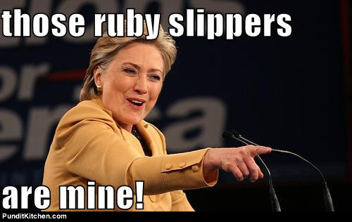 Those Ruby Slippers Are Mine Funny Hillary Clinton Meme Picture