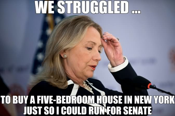 We Struggled To Buy A Five-Bedroom House In New York Just So I Could Run For Senate Funny Hillary Clinton Meme Image
