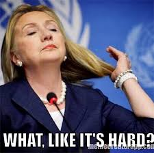 What Like It's Hard Funny Hillary Clinton Meme Image