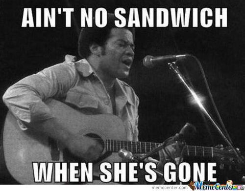 Aint No Sandwich When Shes Gone Funny Woman Meme Image