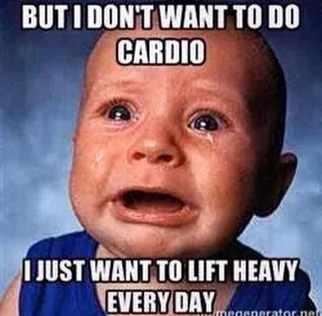 But I Dont Want To Do Cardio I Just Want To Lift Heavy Every Day Funny Weightlifting Meme Image 43 most funniest weightlifting memes that will make you laugh
